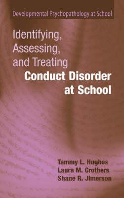 Identifying, Assessing, and Treating Conduct Disorder at School - Developmental Psychopathology at School (Hardback)