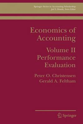 Economics of Accounting: Performance Evaluation - Springer Series in Accounting Scholarship 2 (Paperback)