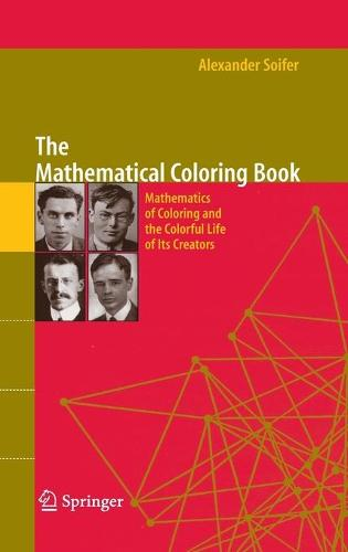 The Mathematical Coloring Book: Mathematics of Coloring and the Colorful Life of its Creators (Hardback)