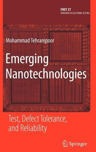 Emerging Nanotechnologies: Test, Defect Tolerance, and Reliability - Frontiers in Electronic Testing 37 (Hardback)