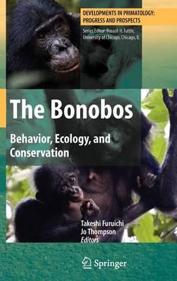 The Bonobos: Behavior, Ecology, and Conservation - Developments in Primatology: Progress and Prospects (Hardback)