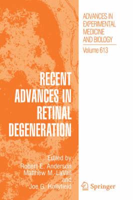 Recent Advances In Retinal Degeneration - Advances in Experimental Medicine and Biology 613 (Hardback)