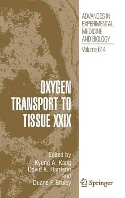 Oxygen Transport to Tissue XXIX - Advances in Experimental Medicine and Biology 614 (Hardback)