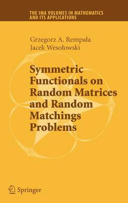 Symmetric Functionals on Random Matrices and Random Matchings Problems - The IMA Volumes in Mathematics and its Applications 147 (Hardback)
