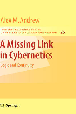 A Missing Link in Cybernetics: Logic and Continuity - IFSR International Series in Systems Science and Systems Engineering 26 (Hardback)