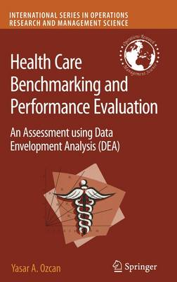 Health Care Benchmarking and Performance Evaluation: An Assessment Using Data Envelopment Analysis (DEA) - International Series in Operations Research & Management Science v. 120 (Hardback)