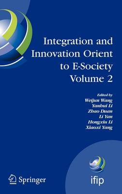 Integration and Innovation Orient to E-Society Volume 2: Seventh IFIP International Conference on e-Business, e-Services, and e-Society (I3E2007), October 10-12, Wuhan, China - IFIP Advances in Information and Communication Technology 252 (Hardback)