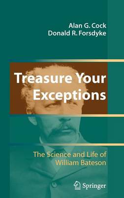 Treasure Your Exceptions: The Science and Life of William Bateson (Hardback)
