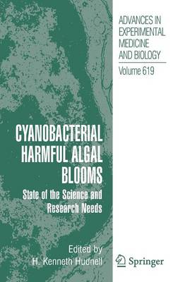 Cyanobacterial Harmful Algal Blooms: State of the Science and Research Needs - Advances in Experimental Medicine and Biology 619 (Hardback)