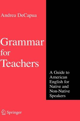 Grammar for Teachers: A Guide to American English for Native and Non-native Speakers (Hardback)