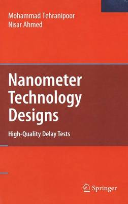 Nanometer Technology Designs: High-Quality Delay Tests (Hardback)