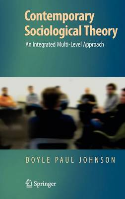 Contemporary Sociological Theory: An Integrated Multi-Level Approach (Hardback)