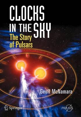 Clocks in the Sky: The Story of Pulsars - Popular Astronomy (Paperback)