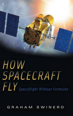How Spacecraft Fly: Spaceflight Without Formulae (Hardback)