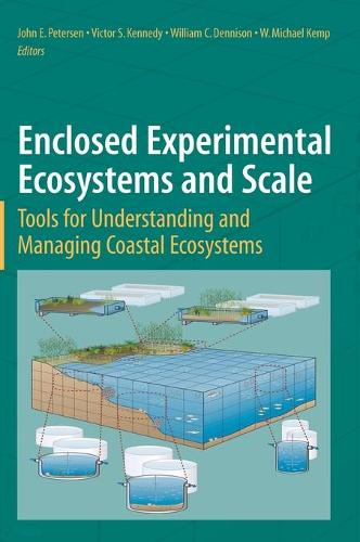 Enclosed Experimental Ecosystems and Scale: Tools for Understanding and Managing Coastal Ecosystems (Hardback)