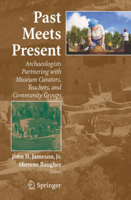 Past Meets Present: Archaeologists Partnering with Museum Curators, Teachers, and Community Groups (Paperback)