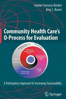 Community Health Care's O-Process for Evaluation: A Participatory Approach for Increasing Sustainability (Paperback)