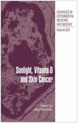 Sunlight, Vitamin D and Skin Cancer - Advances in Experimental Medicine and Biology 624 (Hardback)