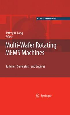 Multi-Wafer Rotating MEMS Machines: Turbines, Generators, and Engines - MEMS Reference Shelf (Hardback)