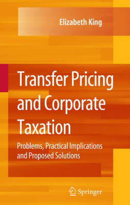 Transfer Pricing and Corporate Taxation: Problems, Practical Implications and Proposed Solutions (Hardback)