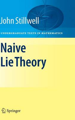 Naive Lie Theory - Undergraduate Texts in Mathematics (Hardback)