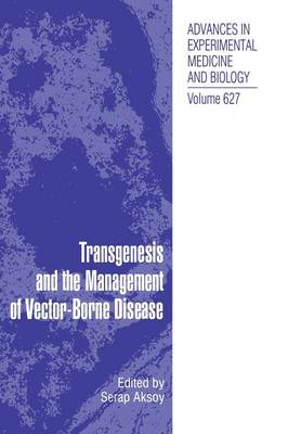 Transgenesis and the Management of Vector-Borne Disease - Advances in Experimental Medicine and Biology 627 (Hardback)