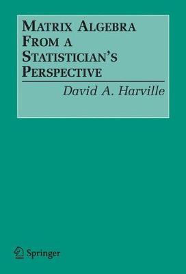 Matrix Algebra From a Statistician's Perspective (Paperback)