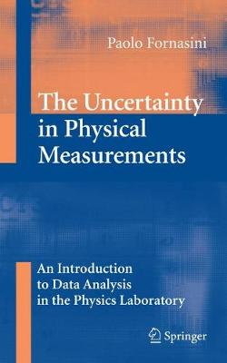 The Uncertainty in Physical Measurements: An Introduction to Data Analysis in the Physics Laboratory (Hardback)