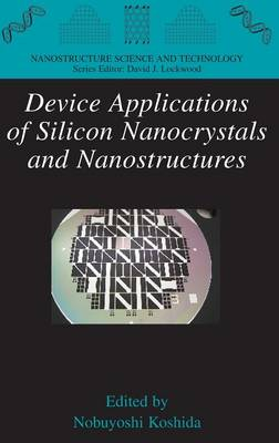 Device Applications of Silicon Nanocrystals and Nanostructures - Nanostructure Science and Technology (Hardback)