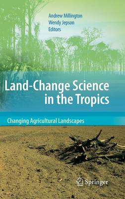 Land Change Science in the Tropics: Changing Agricultural Landscapes (Hardback)