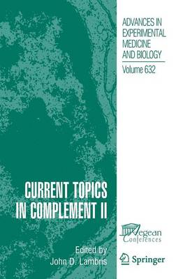Current Topics in Complement II - Advances in Experimental Medicine and Biology 632 (Hardback)