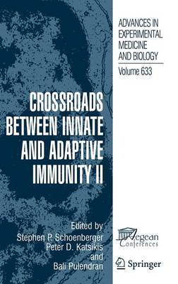 Crossroads between Innate and Adaptive Immunity II - Advances in Experimental Medicine and Biology 633 (Hardback)