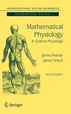 Mathematical Physiology: II: Systems Physiology - Interdisciplinary Applied Mathematics 8/2 (Hardback)