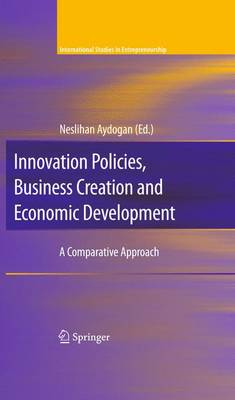 Innovation Policies, Business Creation and Economic Development: A Comparative Approach - International Studies in Entrepreneurship 21 (Hardback)