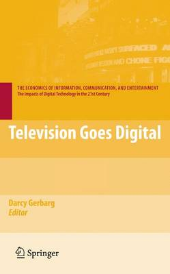 Television Goes Digital - The Economics of Information, Communication, and Entertainment (Hardback)