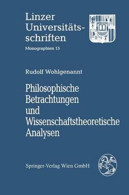 Philosophische Betrachtungen Und Wissenschaftstheoretische Analysen - Linzer Universitatsschriften (Paperback)