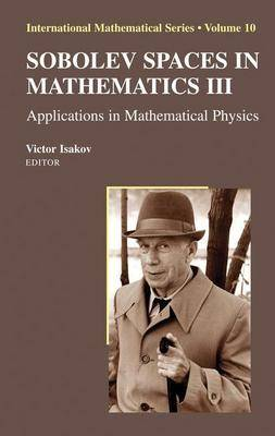Sobolev Spaces in Mathematics III: Applications in Mathematical Physics - International Mathematical Series 10 (Hardback)