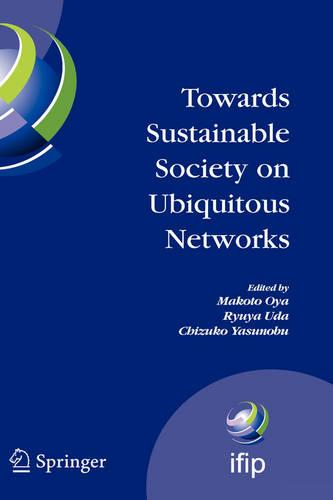 Towards Sustainable Society on Ubiquitous Networks: The 8th IFIP Conference on e-Business, e-Services, and e-Society (I3E 2008), September 24 - 26, 2008, Tokyo, Japan - IFIP Advances in Information and Communication Technology 286 (Hardback)