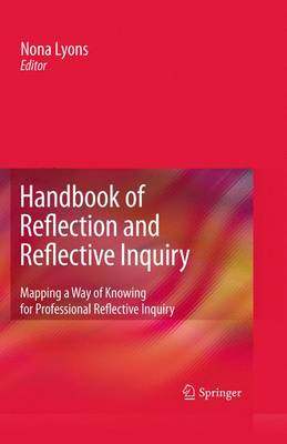 Handbook of Reflection and Reflective Inquiry: Mapping a Way of Knowing for Professional Reflective Inquiry (Hardback)