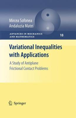 Variational Inequalities with Applications: A Study of Antiplane Frictional Contact Problems - Advances in Mechanics and Mathematics 18 (Hardback)