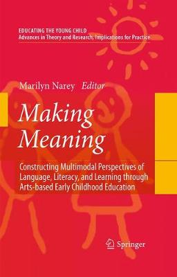 Making Meaning: Constructing Multimodal Perspectives of Language, Literacy, and Learning through Arts-based Early Childhood Education - Educating the Young Child 2 (Hardback)