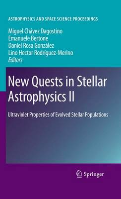 New Quests in Stellar Astrophysics II: Ultraviolet Properties of Evolved Stellar Populations - Astrophysics and Space Science Proceedings (Hardback)