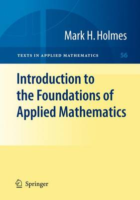 Introduction to the Foundations of Applied Mathematics - Texts in Applied Mathematics 56 (Hardback)