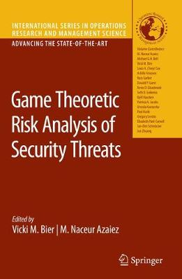 Game Theoretic Risk Analysis of Security Threats - International Series in Operations Research & Management Science 128 (Hardback)