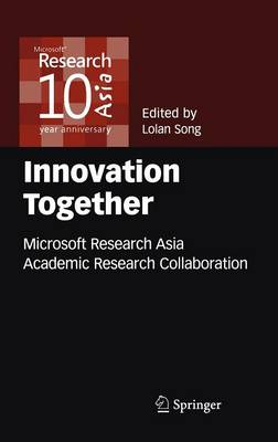 Innovation Together: Microsoft Research Asia Academic Research Collaboration (Hardback)