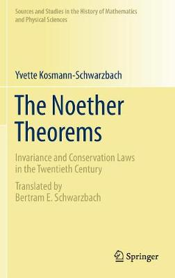 The Noether Theorems: Invariance and Conservation Laws in the Twentieth Century - Sources and Studies in the History of Mathematics and Physical Sciences (Hardback)