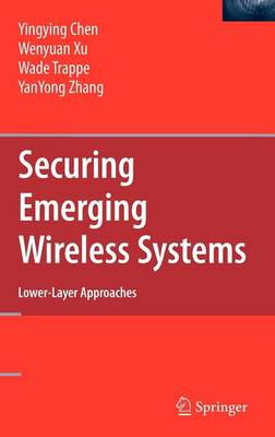 Securing Emerging Wireless Systems: Lower-layer Approaches (Hardback)