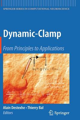 Dynamic-Clamp: From Principles to Applications - Springer Series in Computational Neuroscience 1 (Hardback)