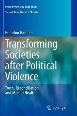 Transforming Societies after Political Violence: Truth, Reconciliation, and Mental Health - Peace Psychology Book Series (Hardback)