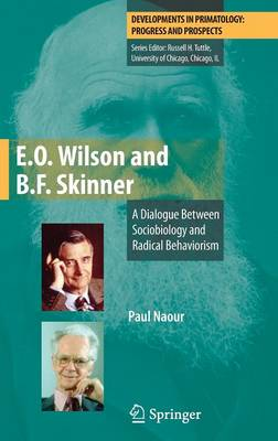 E.O. Wilson and B.F. Skinner: A Dialogue Between Sociobiology and Radical Behaviorism - Developments in Primatology: Progress and Prospects (Hardback)